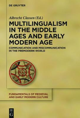 Multilingualism in the Middle Ages and Early Modern Age: Communication and Miscommunication in the Premodern World - Fundamentals of Medieval and Early Modern Culture 17 (Hardback)