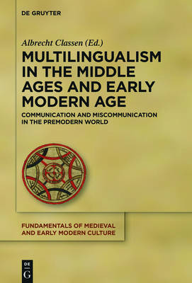 Multilingualism in the Middle Ages and Early Modern Age: Communication and Miscommunication in the Premodern World - Fundamentals of Medieval and Early Modern Culture 17