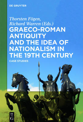 Graeco-Roman Antiquity and the Idea of Nationalism in the 19th Century: Case Studies (Hardback)