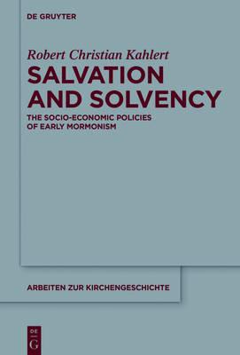Salvation and Solvency: The Socio-Economic Policies of Early Mormonism - Arbeiten zur Kirchengeschichte 133