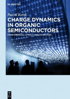 Charge Dynamics in Organic Semiconductors: From Chemical Structures to Devices (Hardback)