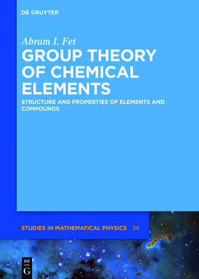 Group Theory of Chemical Elements: Structure and Properties of Elements and Compounds - De Gruyter Studies in Mathematical Physics 34 (Hardback)