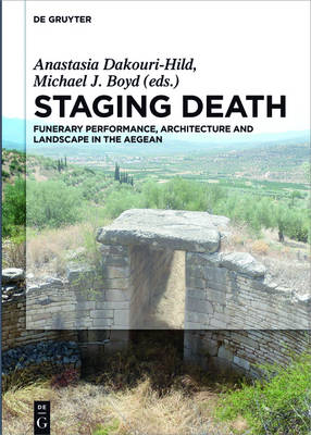 Staging Death: Funerary Performance, Architecture and Landscape in the Aegean (Hardback)