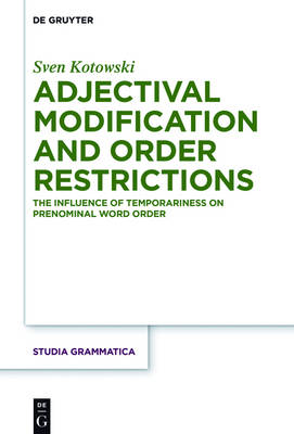 Adjectival Modification and Order Restrictions: The Influence of Temporariness on Prenominal Word Order - Studia grammatica 80