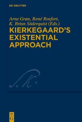 Kierkegaard's Existential Approach - Kierkegaard Studies. Monograph Series 35 (Hardback)