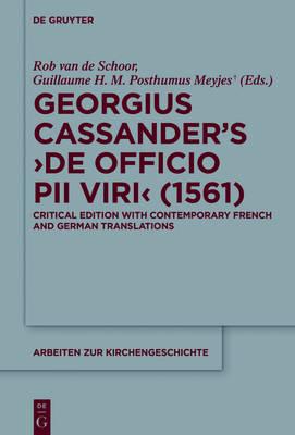 Georgius Cassander's 'De officio pii viri' (1561): Critical edition with contemporary French and German translations - Arbeiten zur Kirchengeschichte 134 (Hardback)