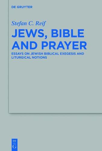 Jews, Bible and Prayer: Essays on Jewish Biblical Exegesis and Liturgical Notions - Beihefte zur Zeitschrift fur die Alttestamentliche Wissenschaft 498 (Hardback)