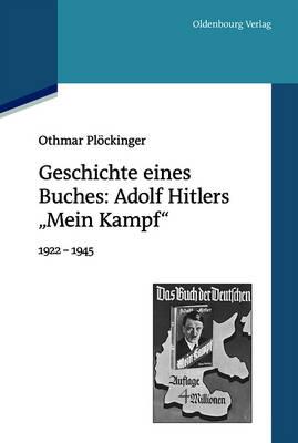 """Geschichte Eines Buches: Adolf Hitlers """"mein Kampf"""": 1922-1945. Eine Ver ffentlichung Des Instituts F r Zeitgeschichte (Paperback)"""