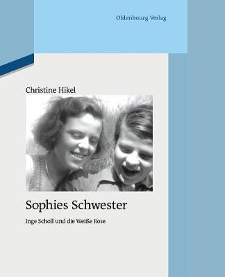 Sophies Schwester - Quellen Und Darstellungen Zur Zeitgeschichte 94 (Paperback)