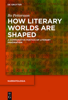 How Literary Worlds Are Shaped: A Comparative Poetics of Literary Imagination - Narratologia 54
