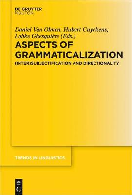 Aspects of Grammaticalization: (Inter)Subjectification and Directionality - Trends in Linguistics. Studies and Monographs [TiLSM] 305 (Hardback)