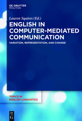 English in Computer-Mediated Communication: Variation, Representation, and Change - Topics in English Linguistics [TiEL] 93