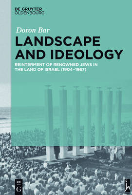 Landscape and Ideology: Reinterment of Renowned Jews in the Land of Israel (1904-1967) (Hardback)