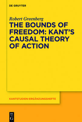The Bounds of Freedom: Kant's Causal Theory of Action - Kantstudien-Erganzungshefte 191 (Hardback)