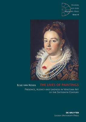 The Lives of Paintings: Presence, Agency and Likeness in Venetian Art of the Sixteenth Century - Studien aus dem Warburg-Haus 18