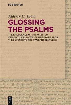 Glossing the Psalms: The Emergence of the Written Vernaculars in Western Europe from the Seventh to the Twelfth Centuries (Hardback)