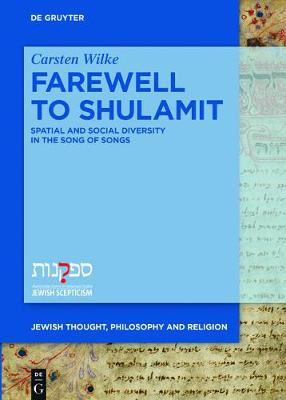 Farewell to Shulamit: Spatial and Social Diversity in the Song of Songs - Jewish Thought, Philosophy, and Religion 2 (Hardback)