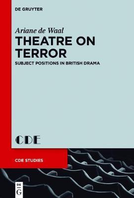 Theatre on Terror: Subject Positions in British Drama - Contemporary Drama in English Studies 27 (Hardback)