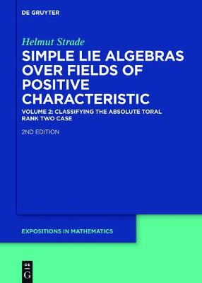 Classifying the Absolute Toral Rank Two Case: Classifying the Absolute Toral Rank Two Case Volume II - Helmut Strade: Simple Lie Algebras over Fields of Positive Characteristic 42 (Hardback)