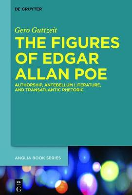 The Figures of Edgar Allan Poe: Authorship, Antebellum Literature, and Transatlantic  Rhetoric - Buchreihe Der Anglia / Anglia Book Series 56 (Hardback)