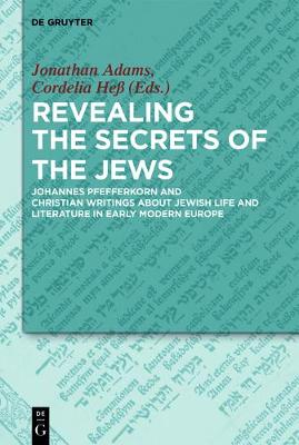 Revealing the Secrets of the Jews: Johannes Pfefferkorn and Christian Writings about Jewish Life and Literature in Early Modern Europe (Hardback)