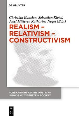 Realism - Relativism - Constructivism: Proceedings of the 38th International Wittgenstein Symposium in Kirchberg - Publications of the Austrian Ludwig Wittgenstein Society - New Series 24