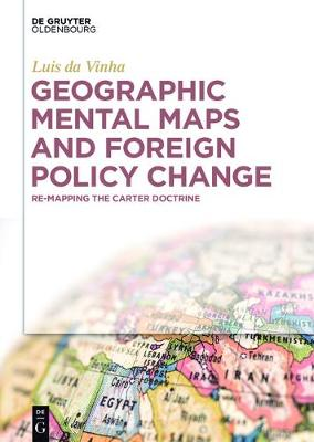 Geographic Mental Maps and Foreign Policy Change: Re-Mapping the Carter Doctrine