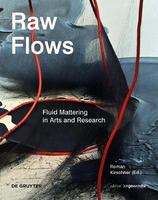 Raw Flows. Fluid Mattering in Arts and Research - Edition Angewandte
