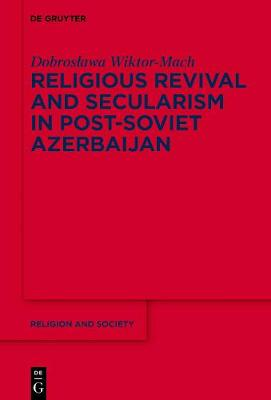 Religious Revival and Secularism in Post-Soviet Azerbaijan: n.a. - Religion and Society 71 (Hardback)
