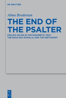 The End of the Psalter: Psalms 146-150 in the Masoretic Text, the Dead Sea Scrolls, and the Septuagint - Beihefte zur Zeitschrift fur die Alttestamentliche Wissenschaft 505