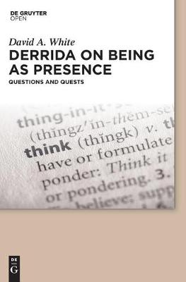 Derrida on Being as Presence: Questions and Quests (Hardback)