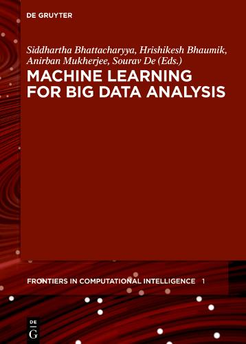 Machine Learning for Big Data Analysis - De Gruyter Frontiers in Computational Intelligence (Hardback)