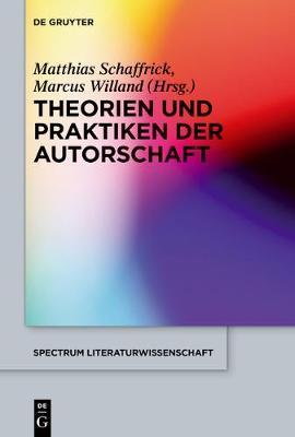 Theorien Und Praktiken Der Autorschaft - Spectrum Literaturwissenschaft / Spectrum Literature 47 (Paperback)