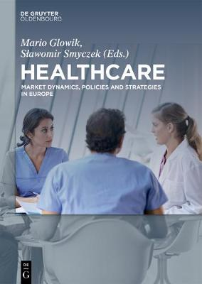 Healthcare: Market Dynamics, Policies and Strategies in Europe (Paperback)