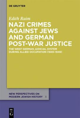 Nazi Crimes against Jews and German Post-War Justice: The West German Judicial System During Allied Occupation (1945-1949) - New Perspectives on Modern Jewish History 3 (Paperback)