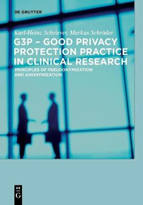 G3P - Good Privacy Protection Practice in Clinical Research: Principles of Pseudonymization and Anonymization (Paperback)