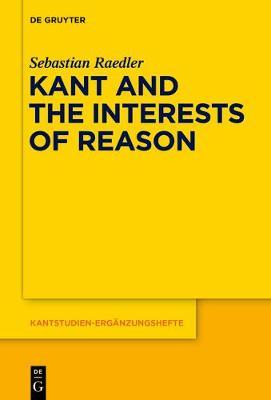 Kant and the Interests of Reason - Kantstudien-Erganzungshefte 182 (Paperback)