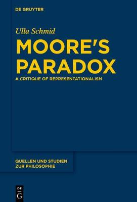 Moore's Paradox: A Critique of Representationalism - Quellen und Studien zur Philosophie 124 (Paperback)