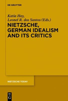 Nietzsche, German Idealism and Its Critics - Nietzsche Today 4 (Paperback)