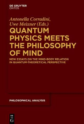 Quantum Physics Meets the Philosophy of Mind: New Essays on the Mind-Body Relation in Quantum-Theoretical Perspective - Philosophische Analyse / Philosophical Analysis 56 (Paperback)