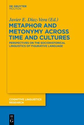 Metaphor and Metonymy across Time and Cultures: Perspectives on the Sociohistorical Linguistics of Figurative Language - Cognitive Linguistics Research [CLR] 52 (Paperback)