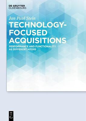 Technology-focused Acquisitions: Performance and Functionality as Differentiators (Hardback)