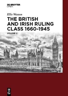 The British and Irish Ruling Class 1660-1945 Vol. 2 (Hardback)