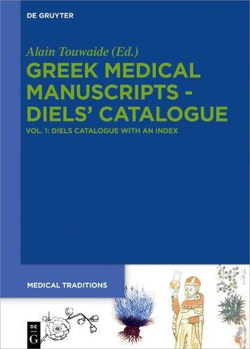 Greek Medical Manuscripts - Diels' Catalogue: Tome 1: Diels' Catalogue with Indices - Medical Traditions (Hardback)