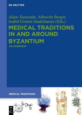 Medical Traditions in and around Byzantium: An Overview - Medical Traditions (Hardback)