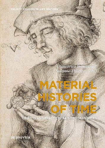 Material Histories of Time: Objects and Practices, 14th-19th Centuries - Object Studies in Art History (Hardback)