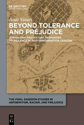 Beyond Tolerance and Prejudice: Jewish and Protestant Responses to Violence in Post-Reformation Cracow - The Vidal Sassoon Studies in Antisemitism, Racism, and Prejudice (Hardback)