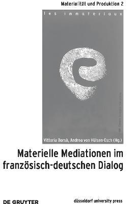 Materielle Mediationen im franzoesisch-deutschen Dialog (Paperback)