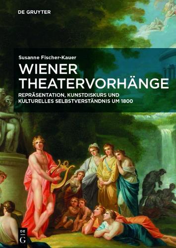 Wiener Theatervorhange: Reprasentation, Kunstdiskurs und kulturelles Selbstverstandnis um 1800 - European Identities and Transcultural Exchange (Hardback)
