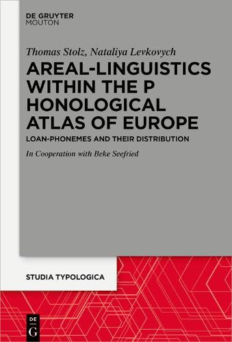 Towards the Phonological Atlas of Europe: On the Areal-Linguistics of Loan Phonemes - Studia Typologica (Hardback)